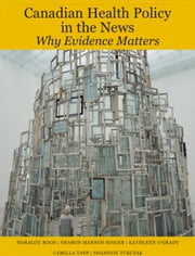 Canadian Health Policy in the News: Why Evidence Matters ebook by Noralou Roos,Sharon Manson Singer,Kathleen O'Grady