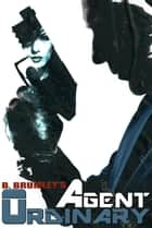 Agent Ordinary ebook by B. Brumley