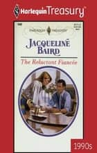 The Reluctant Fiancee ebook by Jacqueline Baird