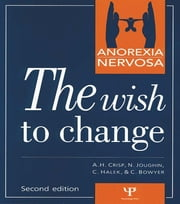 Anorexia Nervosa - The Wish to Change ebook by Professor A. H. Crisp,Neil Joughin,Christine Halek,Carol Bowyer