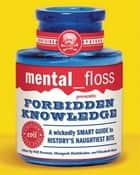 mental floss presents Forbidden Knowledge - A Wickedly Smart Guide to History's Naughtiest Bits ebook by Editors of Mental Floss