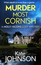 Murder Most Cornish - The most gripping cozy murder mystery of 2020, perfect for fans of J.R. Ellis and Agatha Frost ebook by Kate Johnson
