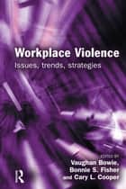 Workplace Violence ebook by Vaughan Bowie, Bonnie S. Fisher, Cary Cooper