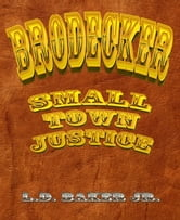 Brodecker - Small Town Justice ebook by Larry Baker