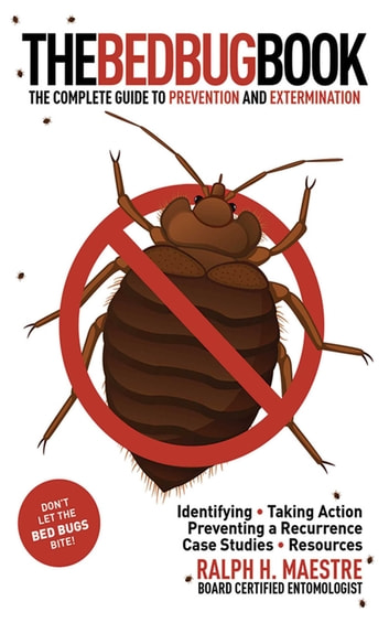 The Bed Bug Book - The Complete Guide to Prevention and Extermination ebook by Ralph H. Maestre