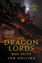 The Dragon Lords: Bad Faith ebook by Jon Hollins