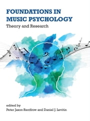Foundations in Music Psychology - Theory and Research ebook by Peter Jason Rentfrow, Daniel J. Levitin, Andrew J Oxenham,...