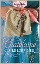 The Chatelaine - Rochford Trilogy: Book 1 ebook by Claire Lorrimer