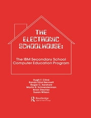 The Electronic Schoolhouse - The Ibm Secondary School Computer Education Program ebook by H. Cline,R. E. Bennett,R. C. Kershaw,B. Stecher