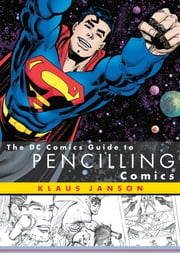 The DC Comics Guide to Pencilling Comics ebook by Klaus Janson