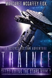 Trainee - A Science Fiction Adventure ebook by Margaret McGaffey Fisk