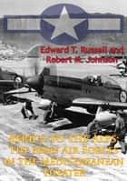 Africa To The Alps: The Army Air Forces In The Mediterranean Theater [Illustrated Edition] ebook by Edward T. Russell