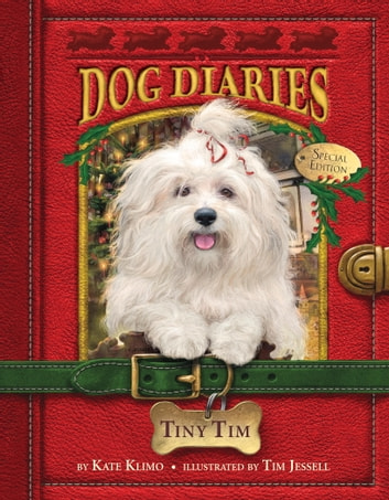 Dog Diaries #11: Tiny Tim (Dog Diaries Special Edition) eBook by Kate Klimo