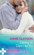 Daring To Date Her Ex (Mills & Boon Medical) ebook by Annie Claydon