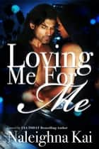 Loving Me for Me ebook by Naleighna Kai