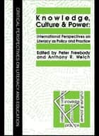 Knowledge, Culture And Power - International Perspectives On Literacy As Policy And Practice eBook by Anthony R. Welch, Peter Freebody