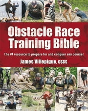 Obstacle Race Training Bible - The #1 Resource to Prepare for and Conquer Any Course! ebook by James Villepigue