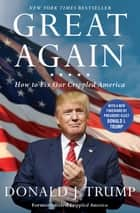 Great Again - How to Fix Our Crippled America ebook by Donald J. Trump