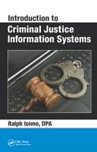 Introduction to Criminal Justice Information Systems ebook by Ralph Ioimo