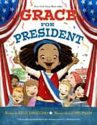 Grace for President - A Disney Hyperion eBook With Audio ebook by Kelly DiPucchio, LeUyen Pham
