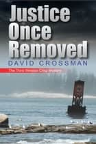 Justice Once Removed: the third Winston Crisp mystery ebook by David Crossman