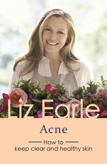 Acne - How to keep clear and healthy skin ebook by Liz Earle