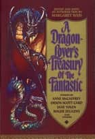 A Dragon-Lover's Treasury of the Fantastic ebook by Margaret Weis