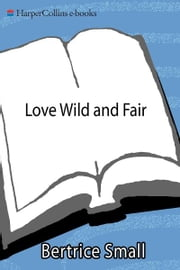 Love Wild and Fair ebook by Bertrice Small