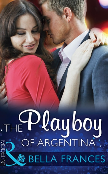 The Playboy of Argentina (Mills & Boon Modern) ebook by Bella Frances