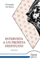 Intervista a un profeta destituito ebook by Giuseppe De Renzi