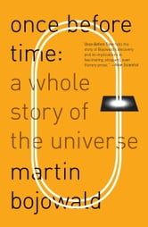 Once Before Time - A Whole Story of the Universe ebook by Martin Bojowald