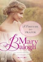 A Virtude do Prazer ebook by Mary Balogh