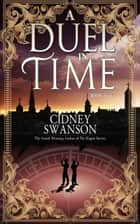A Duel in Time - A Time Travel Romance ebook by Cidney Swanson