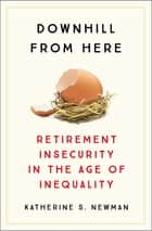 Downhill from Here - Retirement Insecurity in the Age of Inequality ebook by Katherine S. Newman