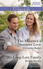 The Maverick's Summer Love/His Long-Lost Family ebook by Christyne Butler, Brenda Harlen