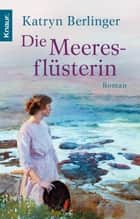 Die Meeresflüsterin - Roman ebook by Katryn Berlinger
