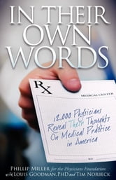 In Their Own Words - 12,000 Physicians Reveal Their Thoughts On Medical Practice in America ebook by Phillip Miller