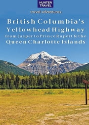 British Columbia's Yellowhead Highway, from Jasper to Prince Rupert & the Queen Charlotte Islands ebook by Ed  Readicker-Henderson