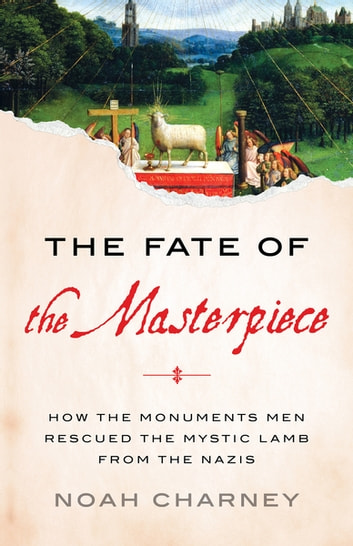 The Fate of the Masterpiece - How the Monuments Men Rescued the Mystic Lamb from the Nazis eBook by Noah Charney