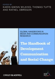 The Handbook of Development Communication and Social Change ebook by Thomas Tufte,Rafael Obregon,Karin Gwinn Wilkins
