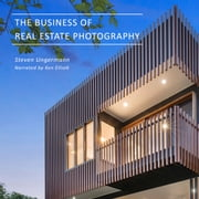 The Business of Real Estate Photography audiobook by Steven Ungermann