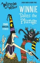 Winnie and Wilbur: Winnie Takes the Plunge eBook by Laura Owen, Korky Paul