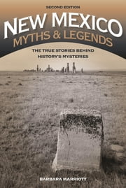 New Mexico Myths and Legends - The True Stories behind History's Mysteries ebook by Barbara Marriott Ph.D