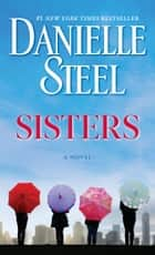 Sisters - A Novel ebook by Danielle Steel