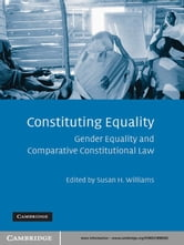 Constituting Equality - Gender Equality and Comparative Constitutional Law ebook by