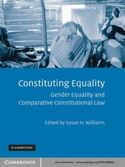 Constituting Equality - Gender Equality and Comparative Constitutional Law ebook by Susan H. Williams