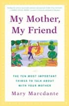 My Mother, My Friend ebook by Mary Marcdante