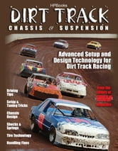 Dirt Track Chassis and SuspensionHP1511 - Advanced Setup and Design Technology for Dirt Track Racing ebook by The Editor of Circle Track Mag