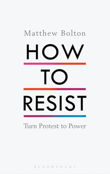 How to Resist - Turn Protest to Power ebook by Matthew Bolton