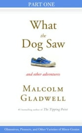 Obsessives, Pioneers, and Other Varieties of Minor Genius - Part One from What the Dog Saw ebook by Malcolm Gladwell